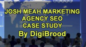 Josh Meah Marketing Agency SEO Case Study | By DigiBrood